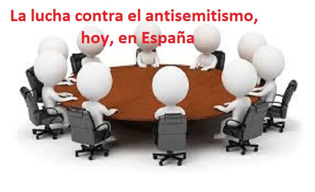 """Mesa redonda: """"La lucha contra el antisemitismo, hoy, en España"""" (Madrid, 17/1/2018)"""