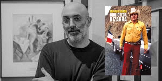 """""""Biblioteca bizarra"""", con su autor Eduardo Halfon"""