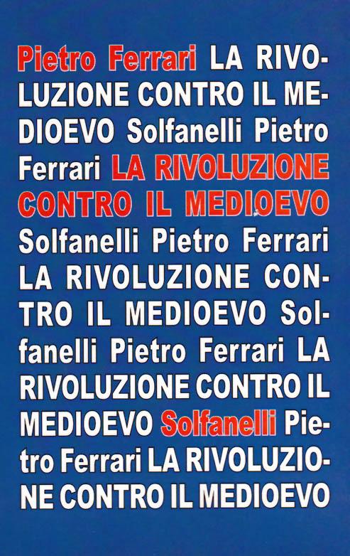 """Torna disponibile """"La Rivoluzione contro il Medioevo"""", del nostro Pietro Ferrari"""