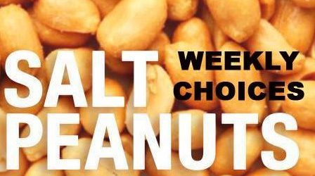 SALT PEANUTS – Weekly Choices