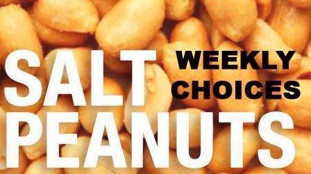 SALT PEANUTS – Weekly Choices (1)