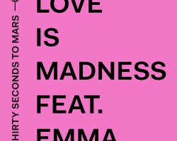 THIRTY SECONDS TO MARS ft. EMMA – LOVE IS MADNESS