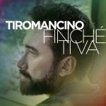 TIROMANCINO – FINCHÈ TI VA