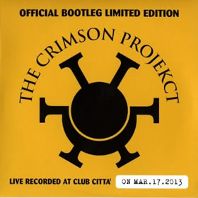 2012 The Crimson Projekct – Official Bootleg Limited Edition: Live Recorded At Club Citta On Mar 17 2013