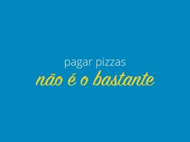 Texto ¨Pagar pizzas não é o bastante¨ sobre um fundo azul