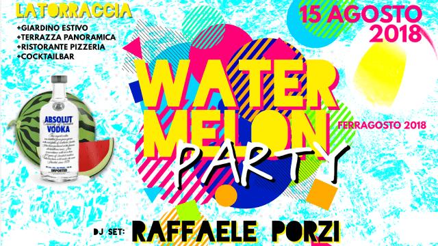 """FERRAGOSTO – WATERMELON party – """"La TORRACCIA""""  – Monte Castello di Vibio – PG – RAFFAELE PORZI DJ"""