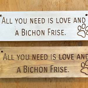 Rustic 30cm DOG Sign – All You Need Is Love And  A Bichon Frise