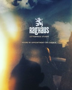 Raghaus Hours by Appointment or Chance