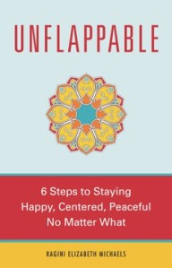 Unflappable – 6-Steps To Staying Happy, Centered, and Peaceful No Matter What