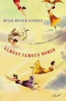 ALMOST FAMOUS WOMEN - MEGAN MAYHEW BERGMAN