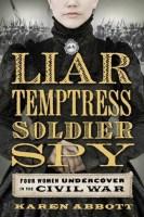 Liar Temptress Soldier Spy - Karen Abbott