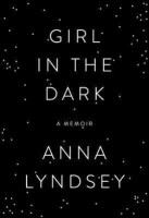 Girl In the Dark - Anna Lyndsey