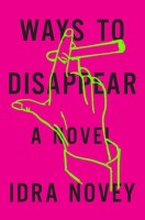 Ways To Disappear - Idra Novey