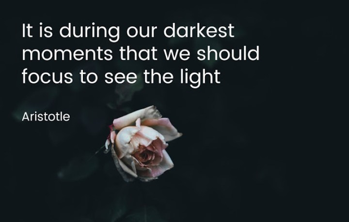It is during our darkest moments that we should focus to see the light - aristotle