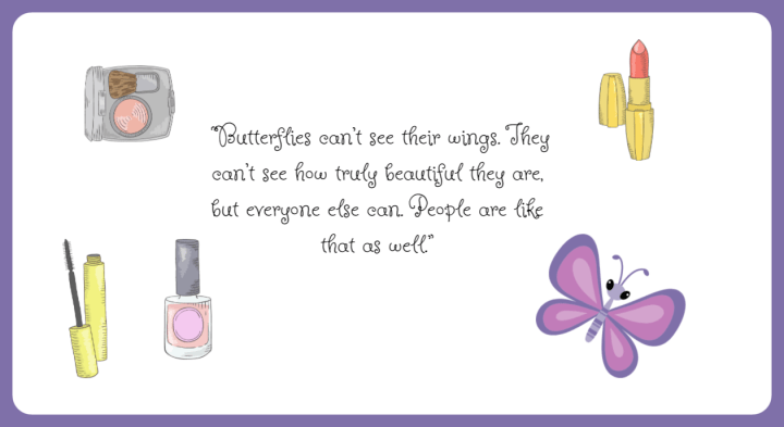 quote box; butterflies can't see their wings. They can't see how truly beautiful they are but everyone else can. People are like that as well.