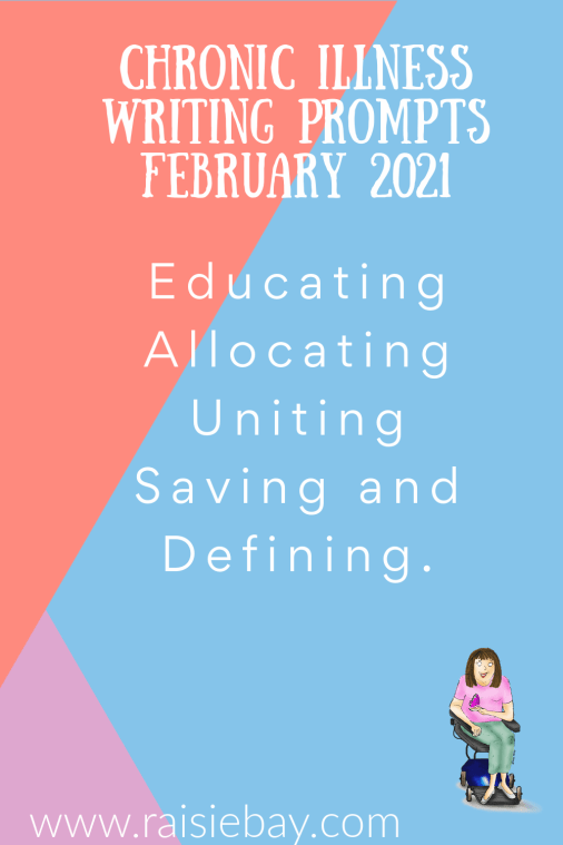 chronic illness writing prompts February 2021, Educating, allocating, uniting, saving and defining.