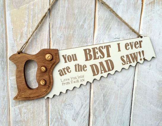wooden saw plaque saying, You are the best dad I ever saw, and personalise with a message...love from...