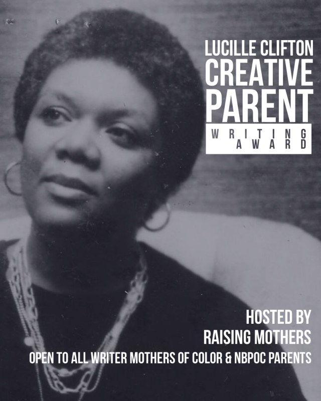 Image of Lucille Clifton. Text on image reads: Lucille Clifton Creative Parent Writing Award. Hosted by Raising Mothers. Open to all writer mothers of color & NBPOC parents.