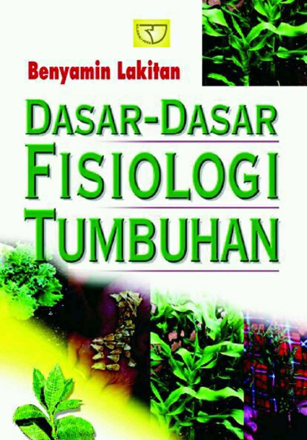 Biokimia fisiologi & biologi molekuler. Dasar-dasar Fisiologi Tumbuhan - Benyamin Lakitan