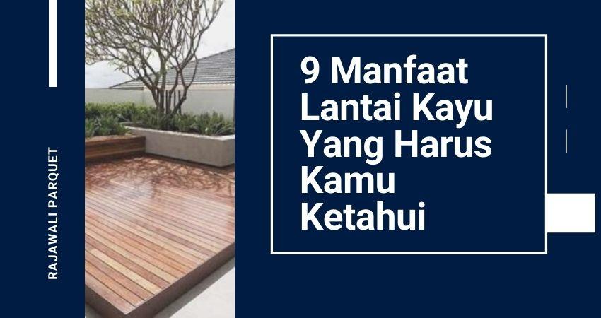 9 manfaat lantai kayu yang harus kamu ketahui