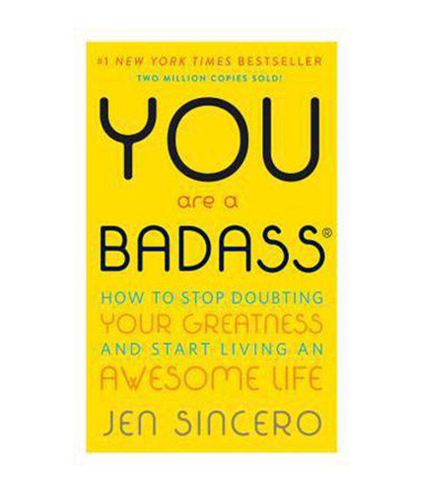 You Are a Badass(r) : How to Stop Doubting Your Greatness and Start Living an Awesome Life by Jen Sincero