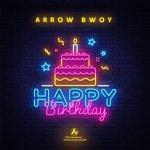 Happy Birthday Lyrics Arrow Bwoy