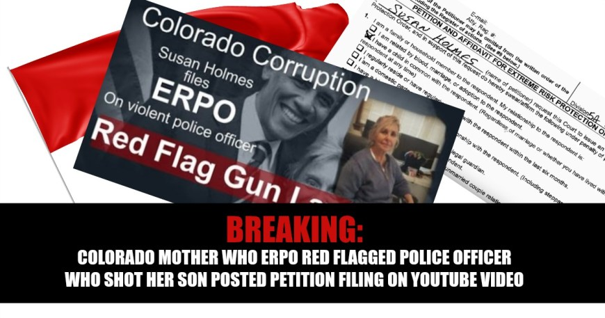 BREAKING: Colorado Mother Who ERPO Red Flagged Cop Who Shot Her Son Posted Her Petition Filing On YouTube
