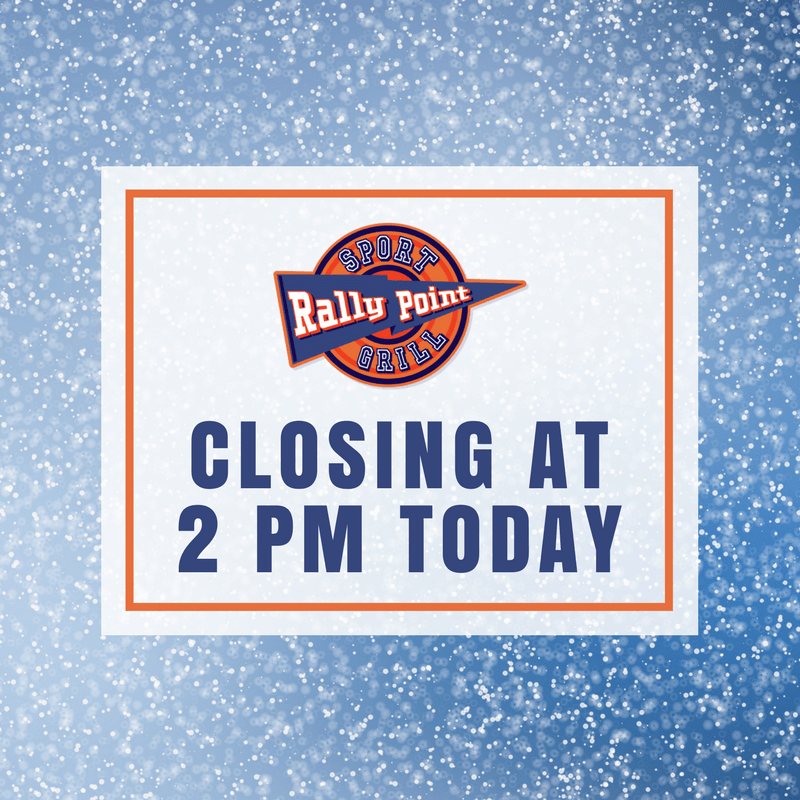 RallyPoint Sport Grill closing early due to snow