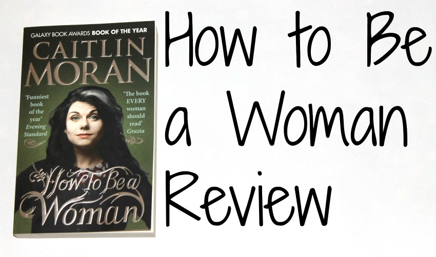 how-to-be-a-woman-review