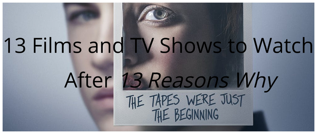 13 films and TV shows to watch after 13 reasons why