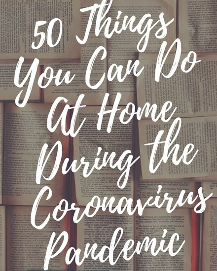 50 Things To Do At Home During The Coronavirus Pandemic