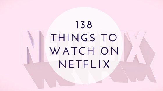 138 things to watch on netflix