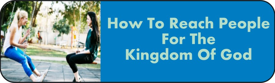 How to Reach People for the Kingdom of God