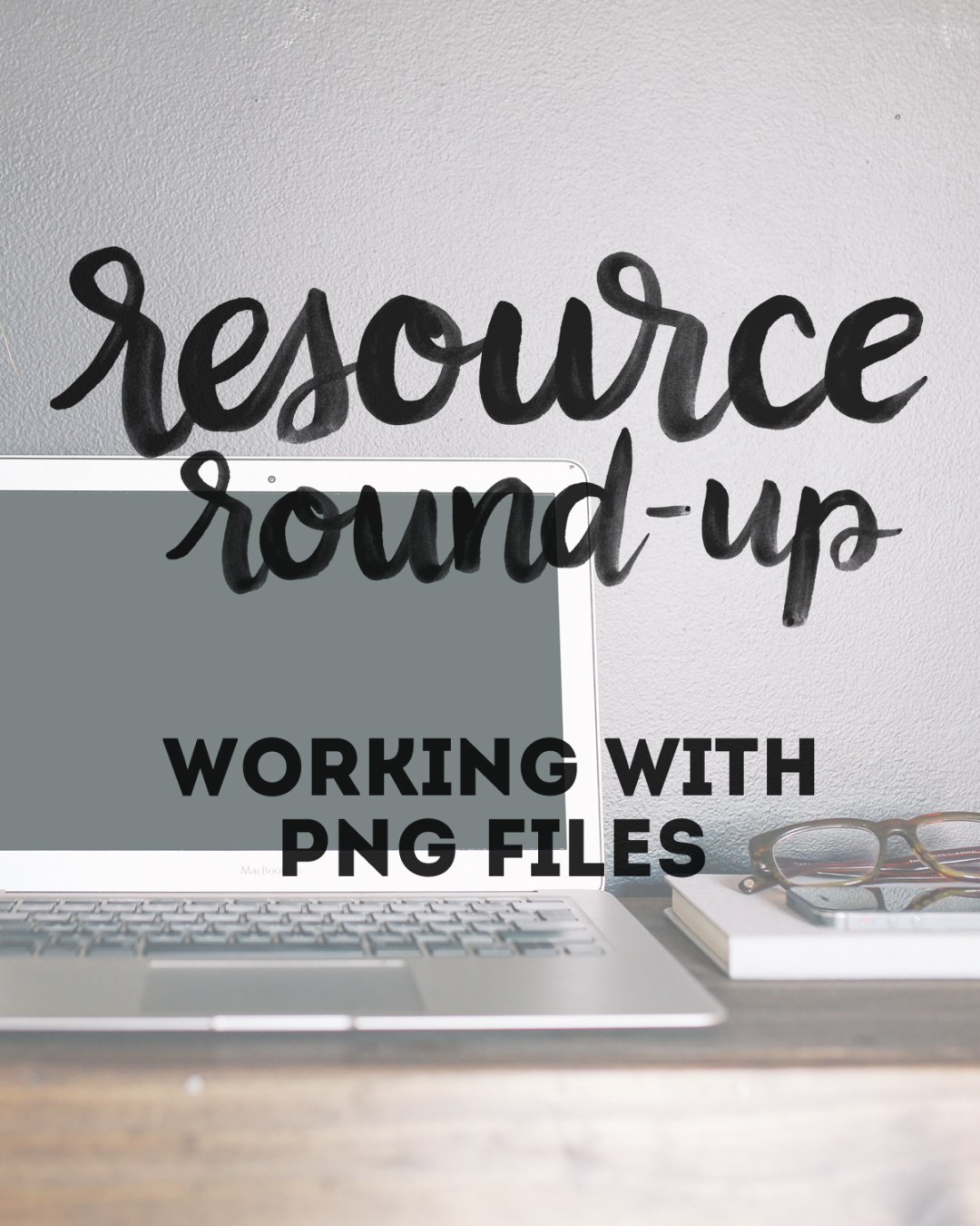 Resource Round-Up: Working with PNG Files - www.randomolive.com