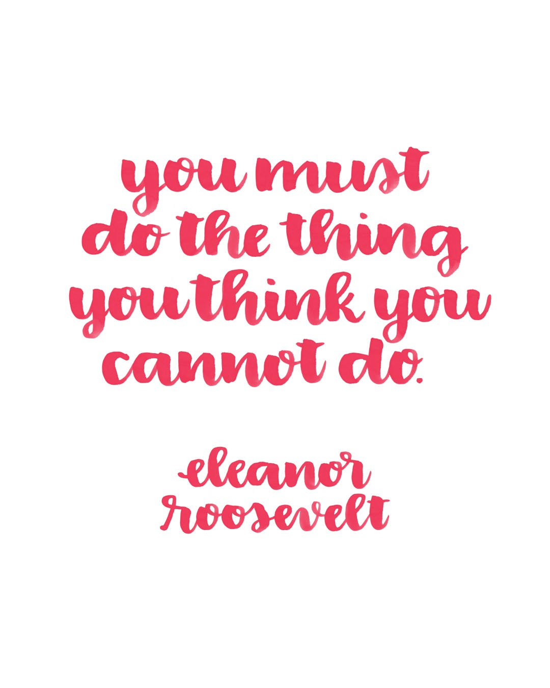 Quotes Eleanor Roosevelt Printable Brush Lettered Inspiration You Must Do The Things Quote