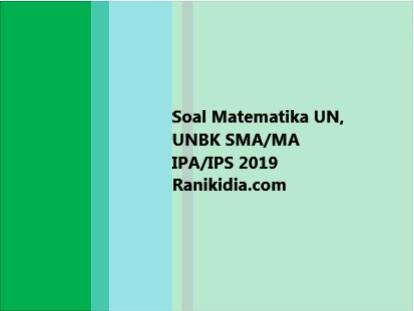 Soal Matematika UN, UNBK SMA/MA IPA/IPS 2019/2020
