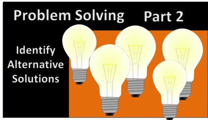 Problem Solving Step 2: ID Alternative Solutions and Brainstorming