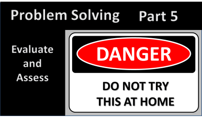 Problem Solving, Part 5: Evaluate and Assess