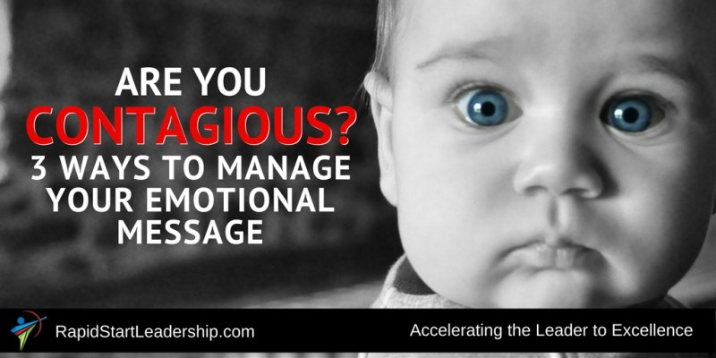Are You Contagious - 3 Ways to Control Your Emotional Message