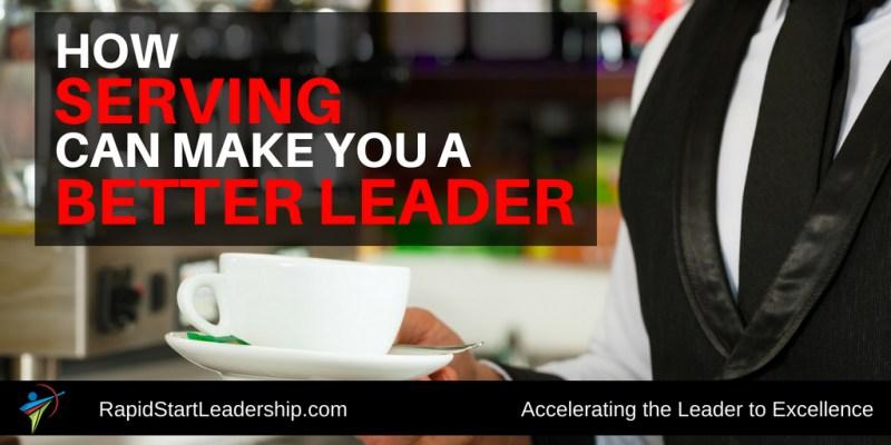 Servant Leader - How Serving Can Make You A Better Leader