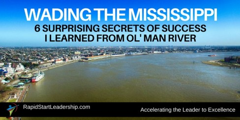 Wading the Mississippi - Six Secrets of Success I Learned from Ol' Man River