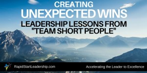 """Creating Unexpected Wins: Leadership Lessons from """"Team Short People"""""""