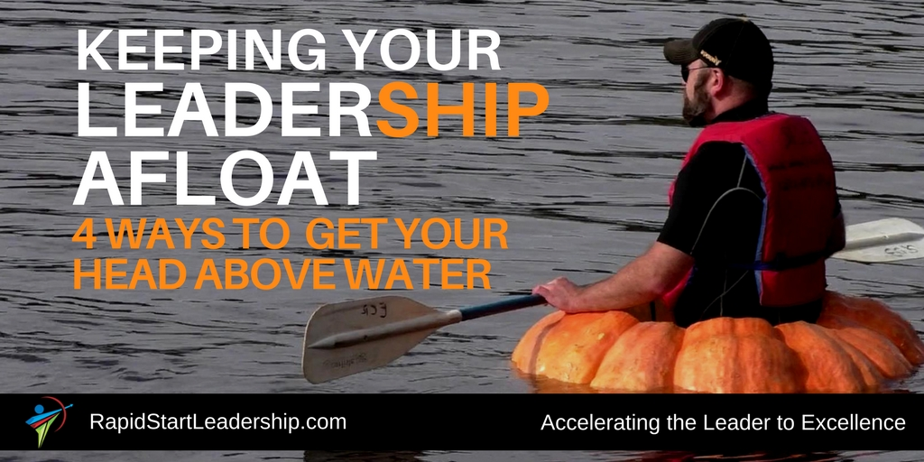 Keep Your LeaderShip Afloat - 4 Ways to Get Your Head Above Water