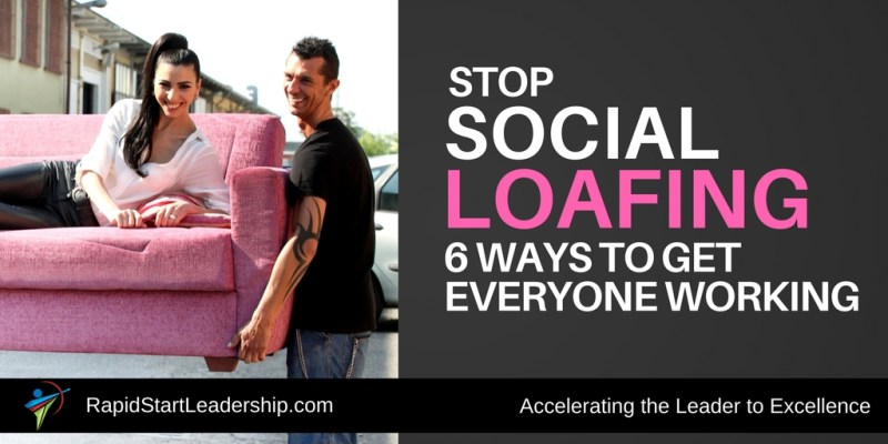 Stop Social Loafing - 6 Ways to Get Everyone Working