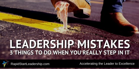 Leadership Mistakes - 3 Things to Do When You Really Step In It