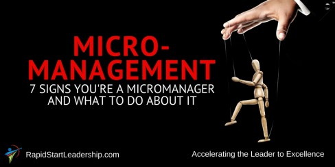Micromanagement: 7 Signs You are a Micromanager and What to Do About It
