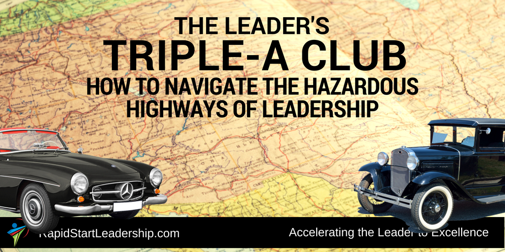 The Leader's Triple-A Club: How to Navigate the Hazardous Highways of Leadership