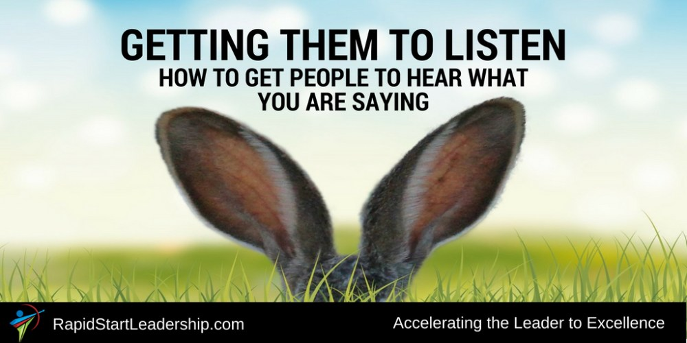 Getting Them to Listen: How to Get People to Hear What You Are Saying