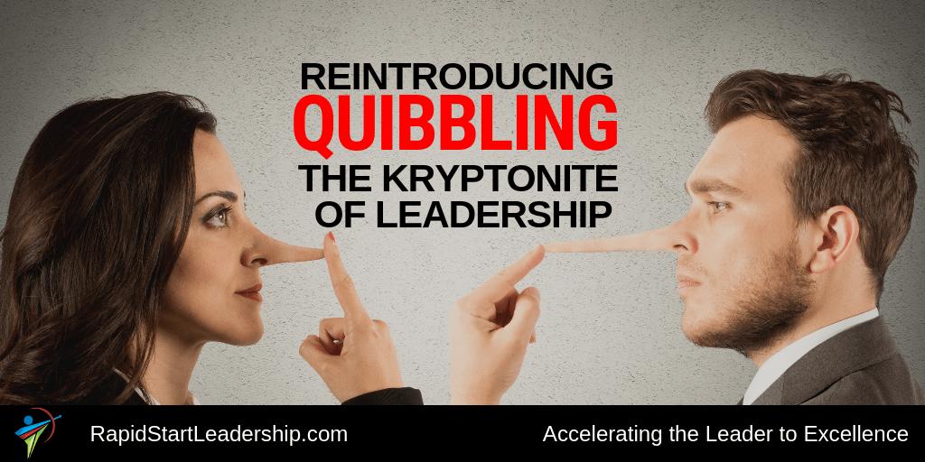 Reintroducing Quibbling - The Kryptonite of Leadership