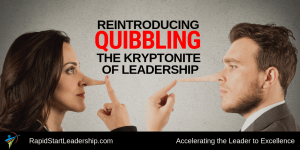 Reintroducing Quibbling - The Kryptonite of Leadership